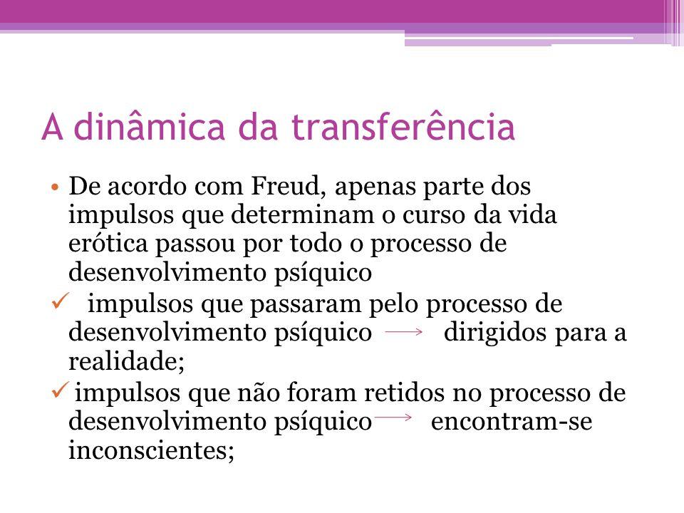 A dinâmica da transferência •De acordo com Freud, apenas parte dos impulsos que determinam o curso da vida erótica passou por todo o processo de desen