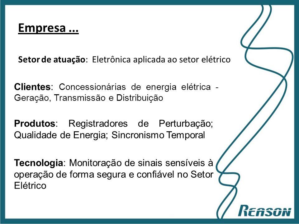 Slide 7 Empresa... Setor de atuação: Eletrônica aplicada ao setor elétrico Clientes: Concessionárias de energia elétrica - Geração, Transmissão e Dist