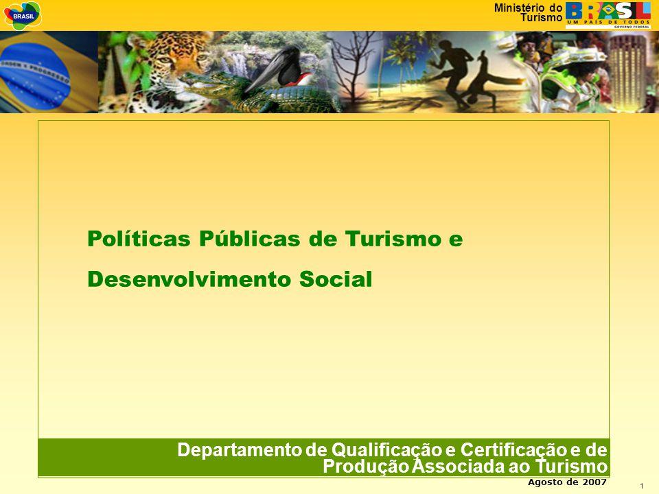 Ministério do Turismo 1 Departamento de Qualificação e Certificação e de Produção Associada ao Turismo Agosto de 2007 Políticas Públicas de Turismo e Desenvolvimento Social