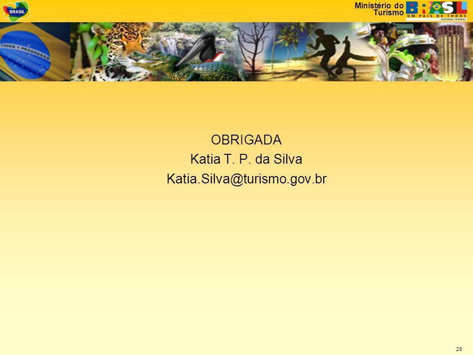 Ministério do Turismo 28 OBRIGADA Katia T. P. da Silva Katia.Silva@turismo.gov.br