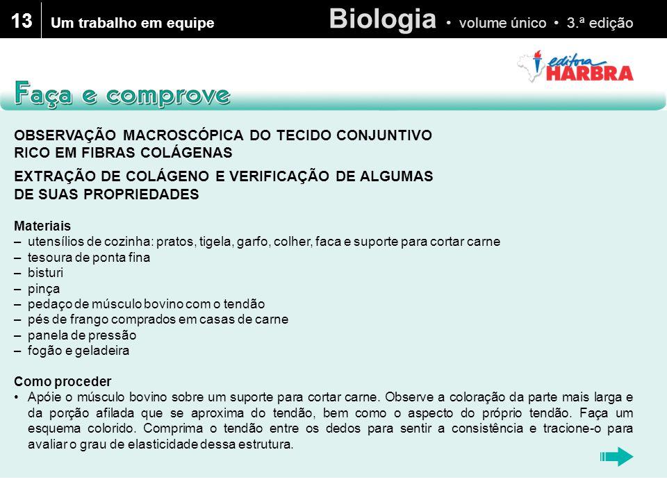 Biologia • volume único • 3.ª edição 13 Um trabalho em equipe OBSERVAÇÃO MACROSCÓPICA DO TECIDO CONJUNTIVO RICO EM FIBRAS COLÁGENAS EXTRAÇÃO DE COLÁGE