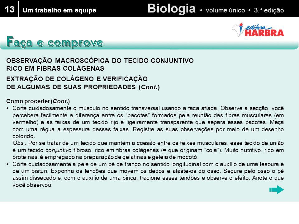 Biologia • volume único • 3.ª edição 13 OBSERVAÇÃO MACROSCÓPICA DO TECIDO CONJUNTIVO RICO EM FIBRAS COLÁGENAS EXTRAÇÃO DE COLÁGENO E VERIFICAÇÃO DE AL