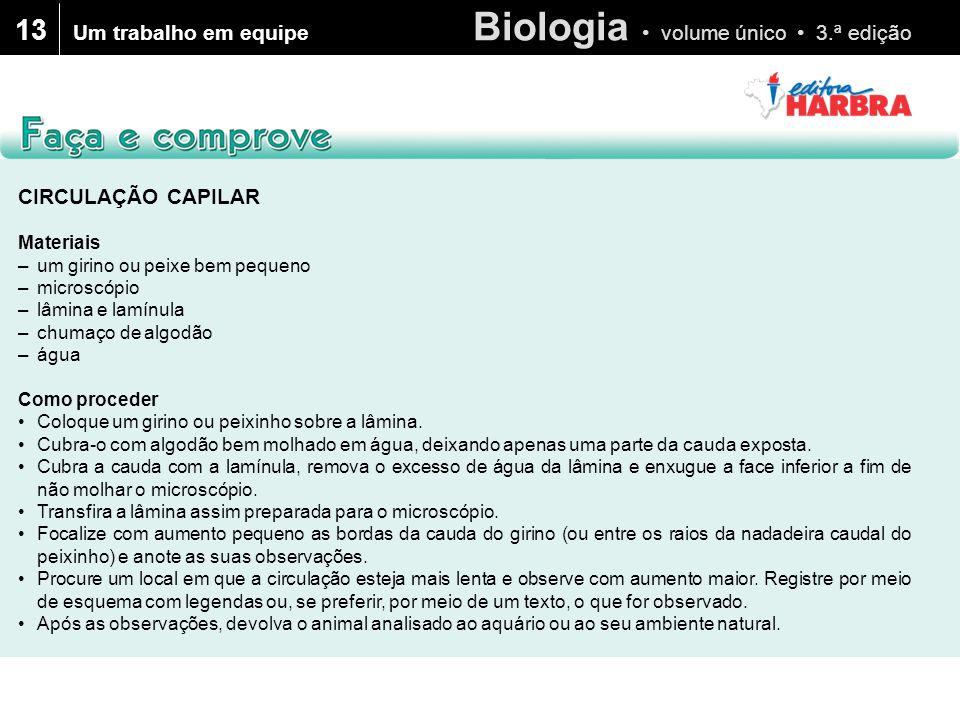 Biologia • volume único • 3.ª edição 13 CIRCULAÇÃO CAPILAR Materiais –um girino ou peixe bem pequeno –microscópio –lâmina e lamínula –chumaço de algod