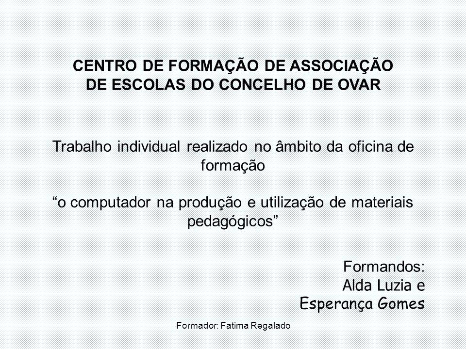 Formador: Fatima Regalado CENTRO DE FORMAÇÃO DE ASSOCIAÇÃO DE ESCOLAS DO CONCELHO DE OVAR Trabalho individual realizado no âmbito da oficina de formaç