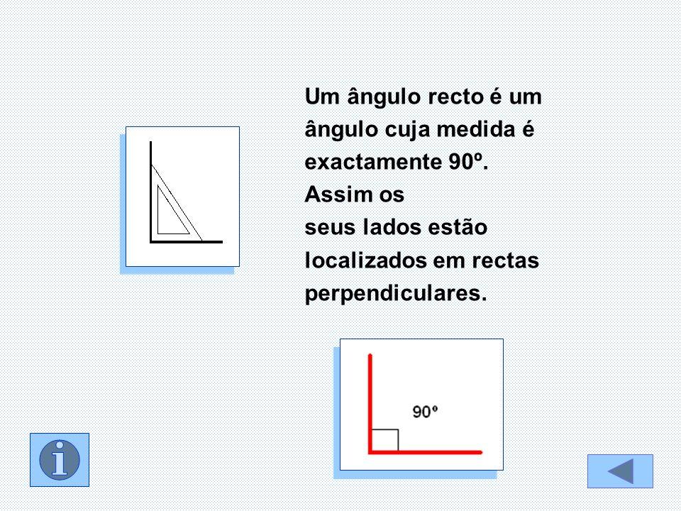 Um ângulo recto é um ângulo cuja medida é exactamente 90º. Assim os seus lados estão localizados em rectas perpendiculares.
