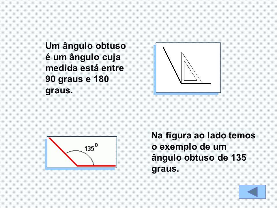 Na figura ao lado temos o exemplo de um ângulo obtuso de 135 graus. Um ângulo obtuso é um ângulo cuja medida está entre 90 graus e 180 graus.