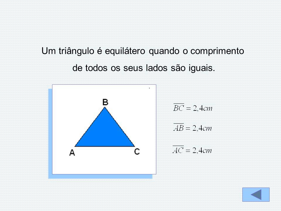 Um triângulo é equilátero quando o comprimento de todos os seus lados são iguais.