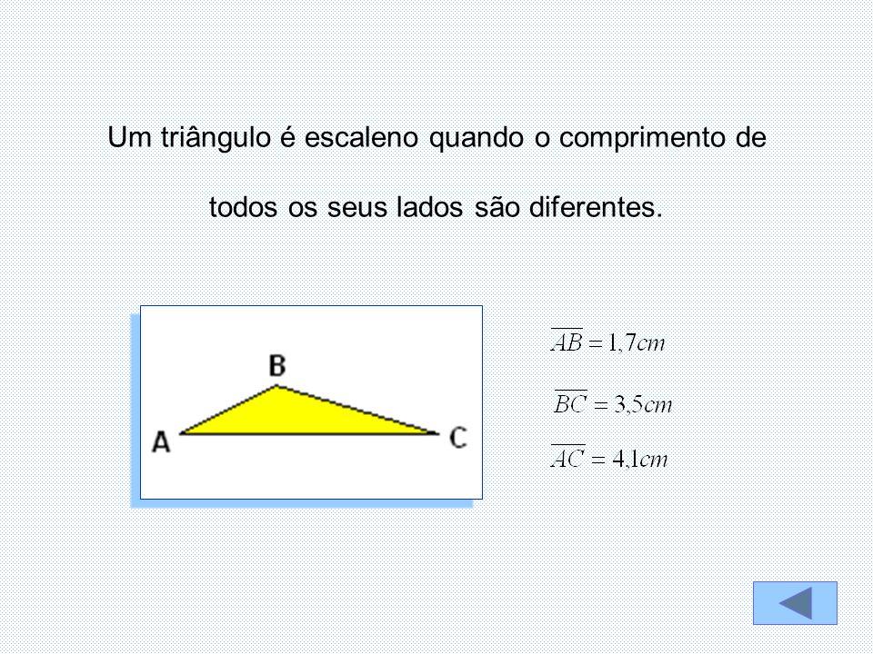 Um triângulo é escaleno quando o comprimento de todos os seus lados são diferentes.