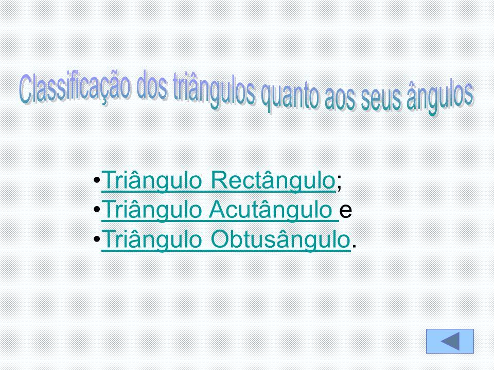 •Triângulo Triângulo RectânguloRectângulo; •Triângulo Triângulo Acutângulo e •Triângulo Triângulo ObtusânguloObtusângulo.