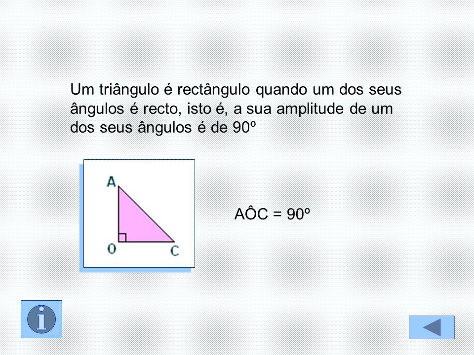 AÔC = 90º Um triângulo é rectângulo quando um dos seus ângulos é recto, isto é, a sua amplitude de um dos seus ângulos é de 90º