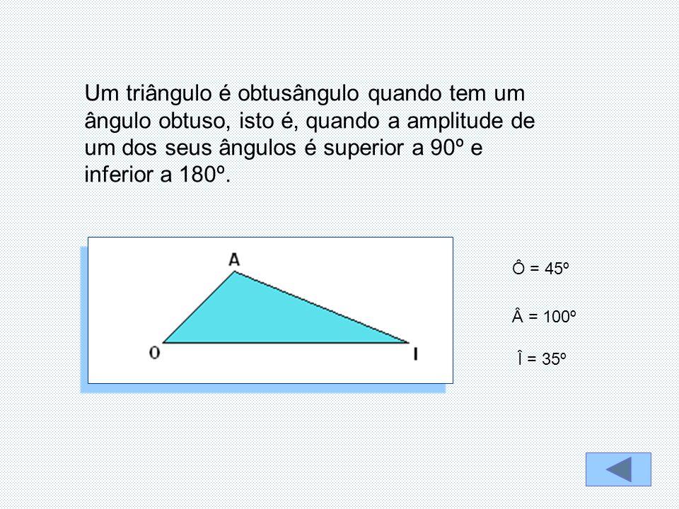 Um triângulo é obtusângulo quando tem um ângulo obtuso, isto é, quando a amplitude de um dos seus ângulos é superior a 90º e inferior a 180º. Ô = 45º