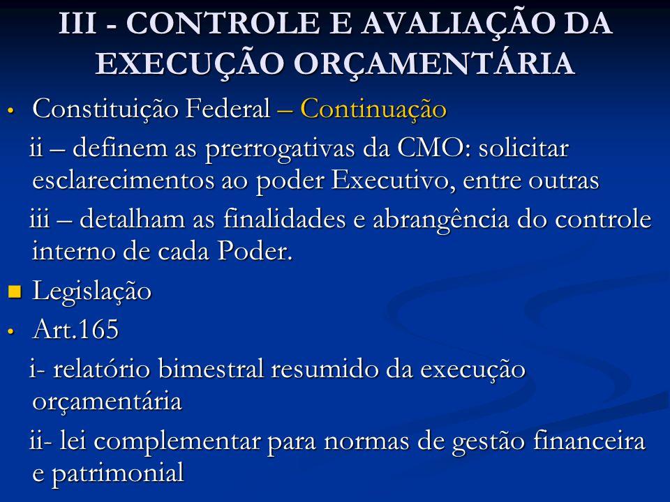 III - CONTROLE E AVALIAÇÃO DA EXECUÇÃO ORÇAMENTÁRIA • Constituição Federal – Continuação ii – definem as prerrogativas da CMO: solicitar esclareciment