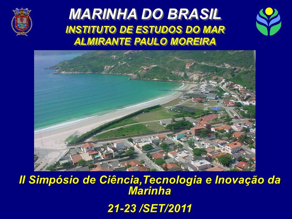 INSTITUTO DE ESTUDOS DO MAR ALMIRANTE PAULO MOREIRA MARINHA DO BRASIL II Simpósio de Ciência,Tecnologia e Inovação da Marinha 21-23 /SET/2011