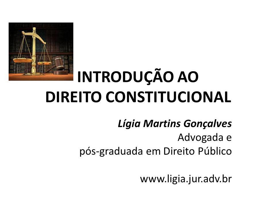INTRODUÇÃO AO DIREITO CONSTITUCIONAL Lígia Martins Gonçalves Advogada e pós-graduada em Direito Público www.ligia.jur.adv.br