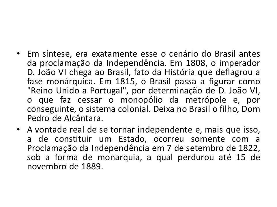 • Em síntese, era exatamente esse o cenário do Brasil antes da proclamação da Independência. Em 1808, o imperador D. João VI chega ao Brasil, fato da