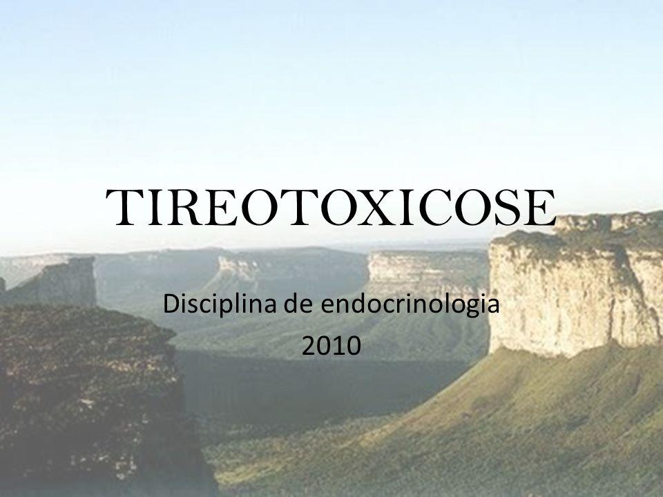 TIREOTOXICOSE Disciplina de endocrinologia 2010