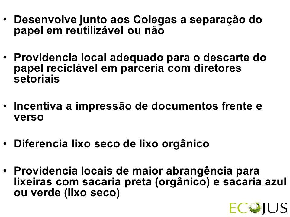 •Desenvolve junto aos Colegas a separação do papel em reutilizável ou não •Providencia local adequado para o descarte do papel reciclável em parceria