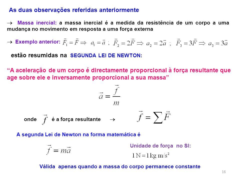 """""""A aceleração de um corpo é directamente proporcional à força resultante que age sobre ele e inversamente proporcional a sua massa"""" As duas observaçõe"""
