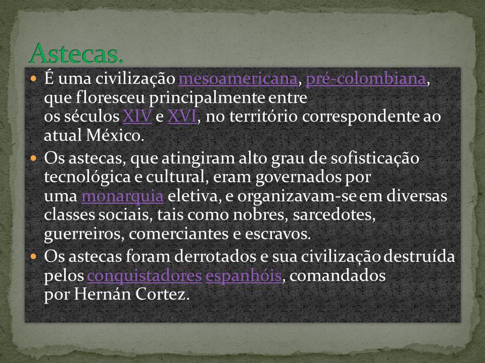  É uma civilização mesoamericana, pré-colombiana, que floresceu principalmente entre os séculos XIV e XVI, no território correspondente ao atual México.mesoamericanapré-colombianaXIVXVI  Os astecas, que atingiram alto grau de sofisticação tecnológica e cultural, eram governados por uma monarquia eletiva, e organizavam-se em diversas classes sociais, tais como nobres, sarcedotes, guerreiros, comerciantes e escravos.monarquia  Os astecas foram derrotados e sua civilização destruída pelos conquistadores espanhóis, comandados por Hernán Cortez.conquistadoresespanhóis  É uma civilização mesoamericana, pré-colombiana, que floresceu principalmente entre os séculos XIV e XVI, no território correspondente ao atual México.mesoamericanapré-colombianaXIVXVI  Os astecas, que atingiram alto grau de sofisticação tecnológica e cultural, eram governados por uma monarquia eletiva, e organizavam-se em diversas classes sociais, tais como nobres, sarcedotes, guerreiros, comerciantes e escravos.monarquia  Os astecas foram derrotados e sua civilização destruída pelos conquistadores espanhóis, comandados por Hernán Cortez.conquistadoresespanhóis