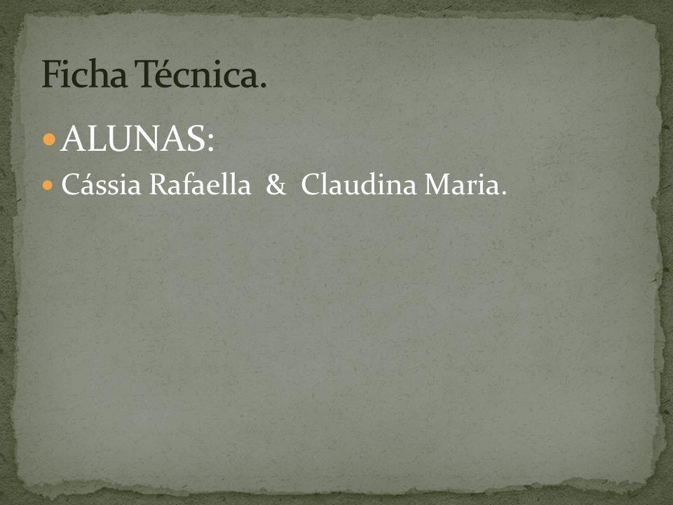  ALUNAS:  Cássia Rafaella & Claudina Maria.