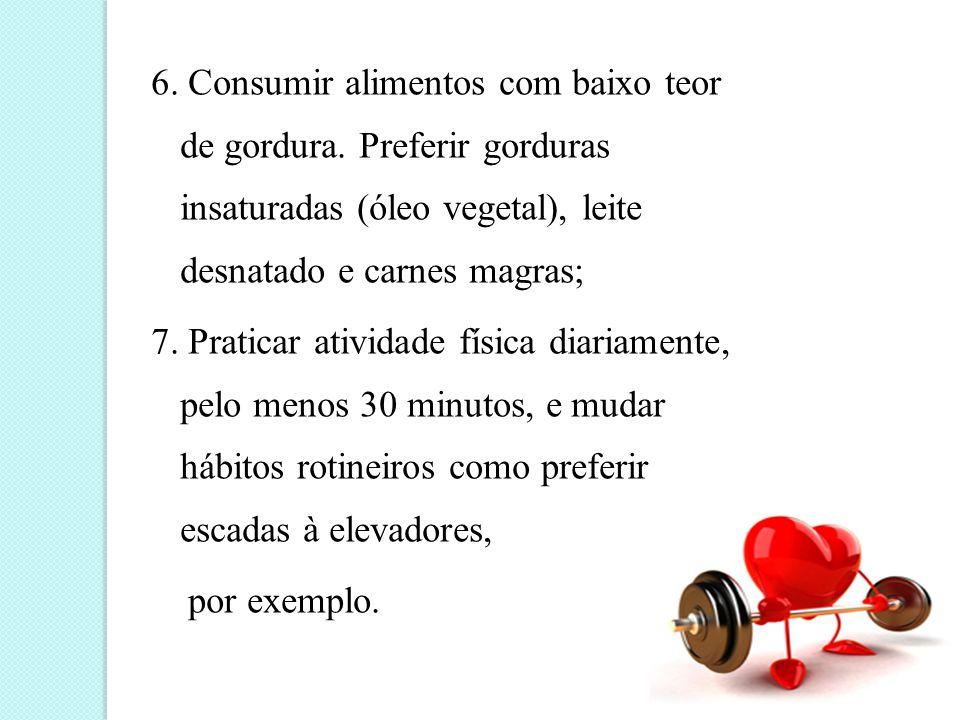 6.Consumir alimentos com baixo teor de gordura.