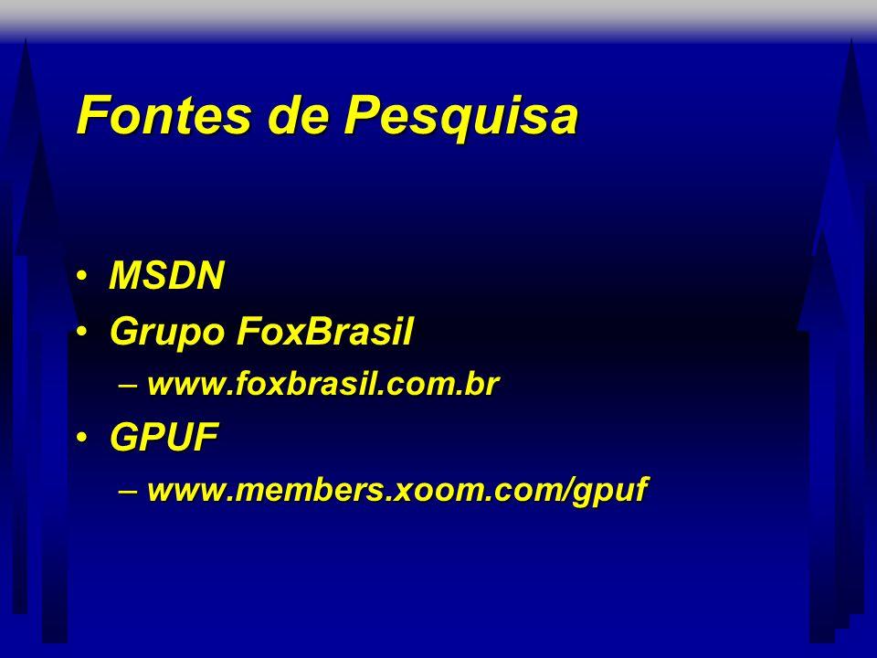 Fontes de Pesquisa •MSDN •Grupo FoxBrasil –www.foxbrasil.com.br •GPUF –www.members.xoom.com/gpuf