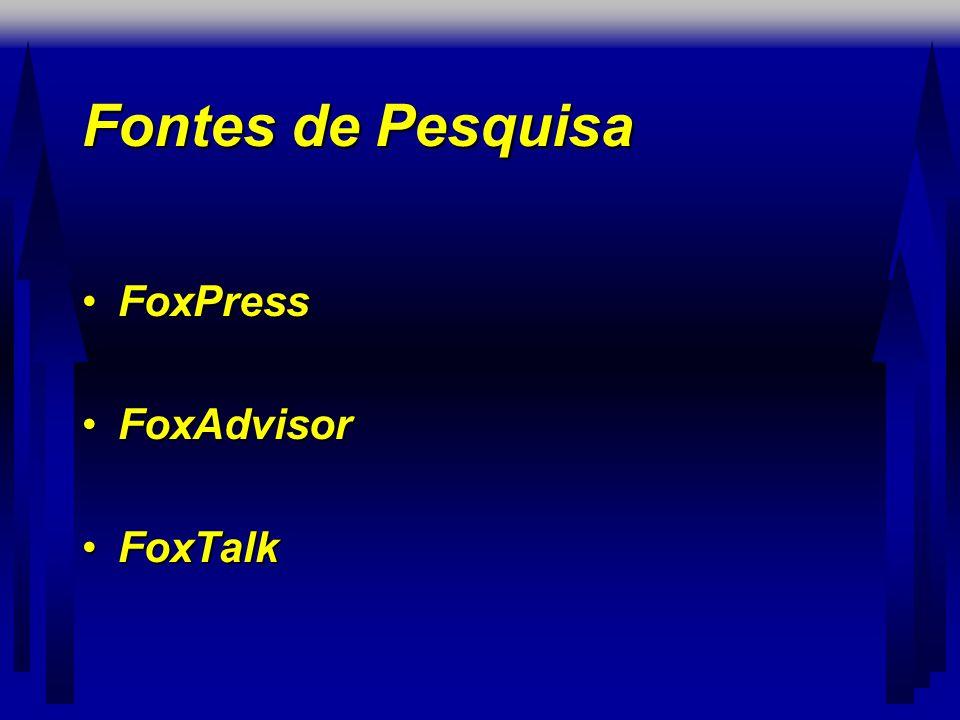 Fontes de Pesquisa •FoxPress •FoxAdvisor •FoxTalk