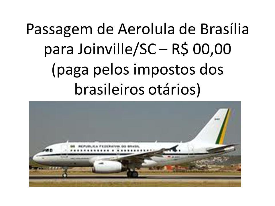 Passagem de Aerolula de Brasília para Joinville/SC – R$ 00,00 (paga pelos impostos dos brasileiros otários)