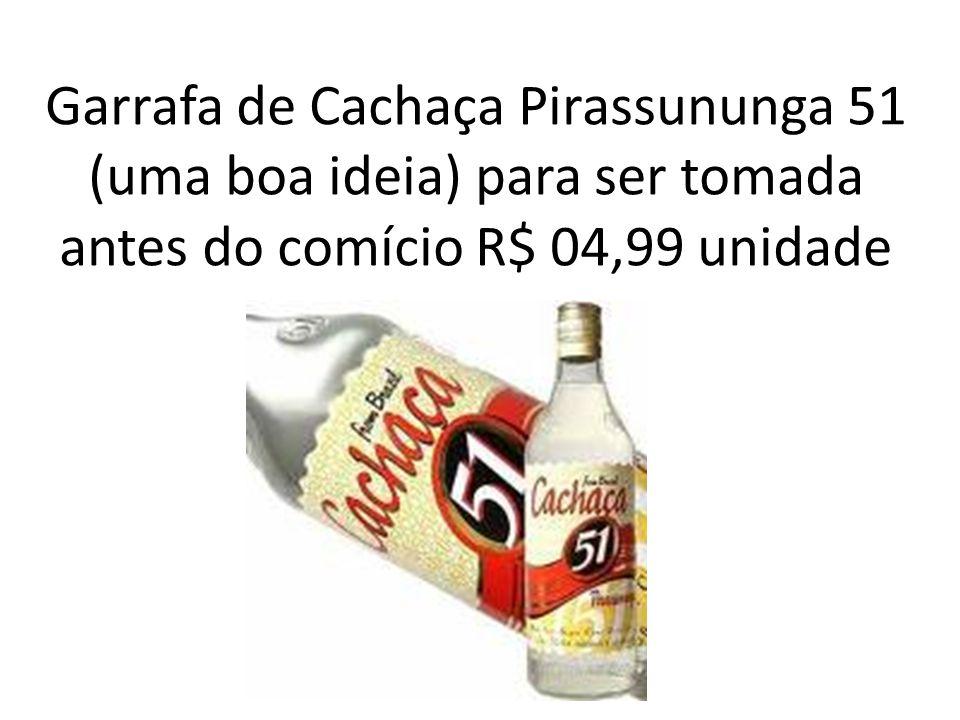 Garrafa de Cachaça Pirassununga 51 (uma boa ideia) para ser tomada antes do comício R$ 04,99 unidade