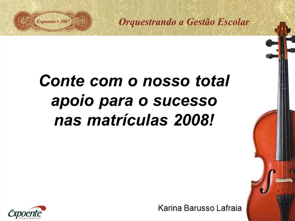 Conte com o nosso total apoio para o sucesso nas matrículas 2008! Karina Barusso Lafraia