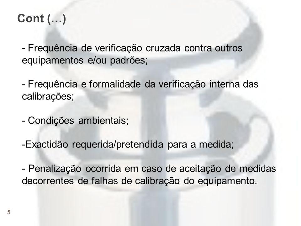 5 - Frequência de verificação cruzada contra outros equipamentos e/ou padrões; - Frequência e formalidade da verificação interna das calibrações; - Condições ambientais; -Exactidão requerida/pretendida para a medida; - Penalização ocorrida em caso de aceitação de medidas decorrentes de falhas de calibração do equipamento.