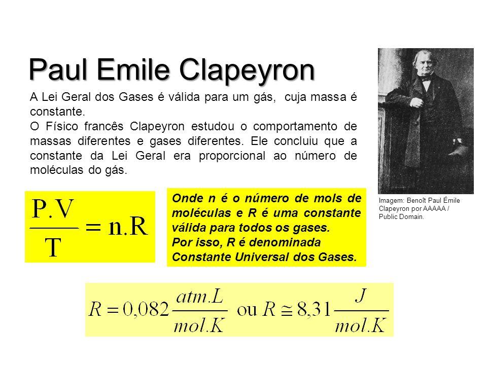 Paul Emile Clapeyron A Lei Geral dos Gases é válida para um gás, cuja massa é constante. O Físico francês Clapeyron estudou o comportamento de massas