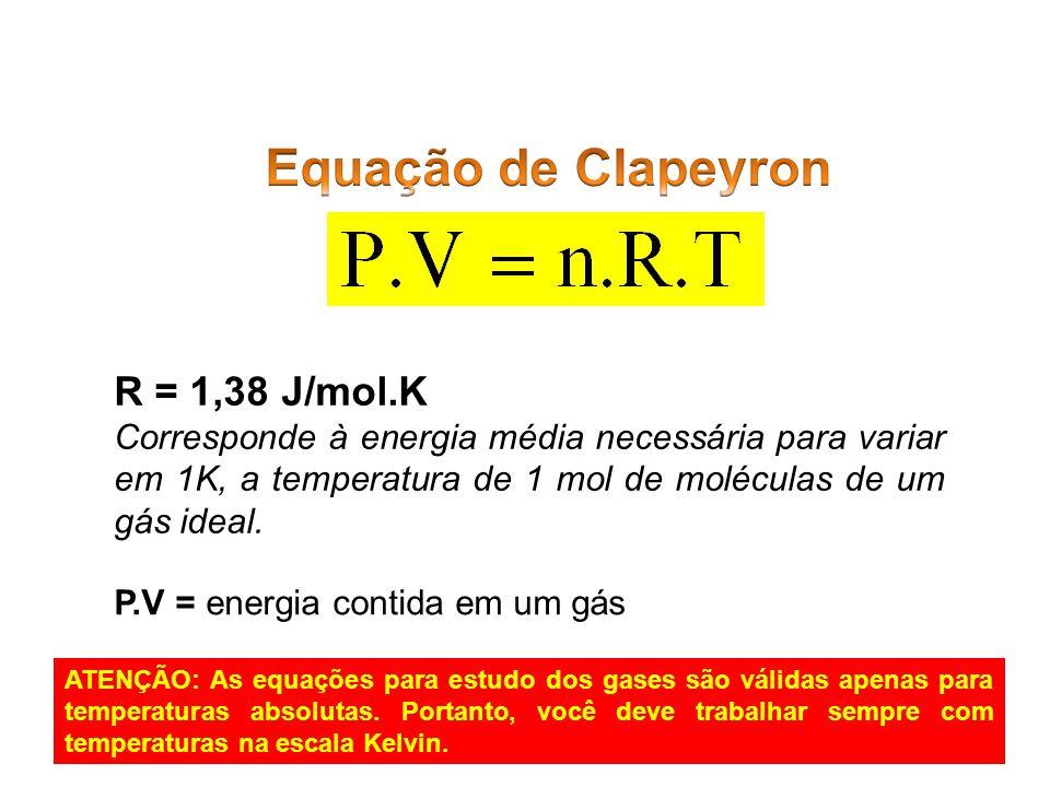R = 1,38 J/mol.K Corresponde à energia média necessária para variar em 1K, a temperatura de 1 mol de moléculas de um gás ideal. P.V = energia contida