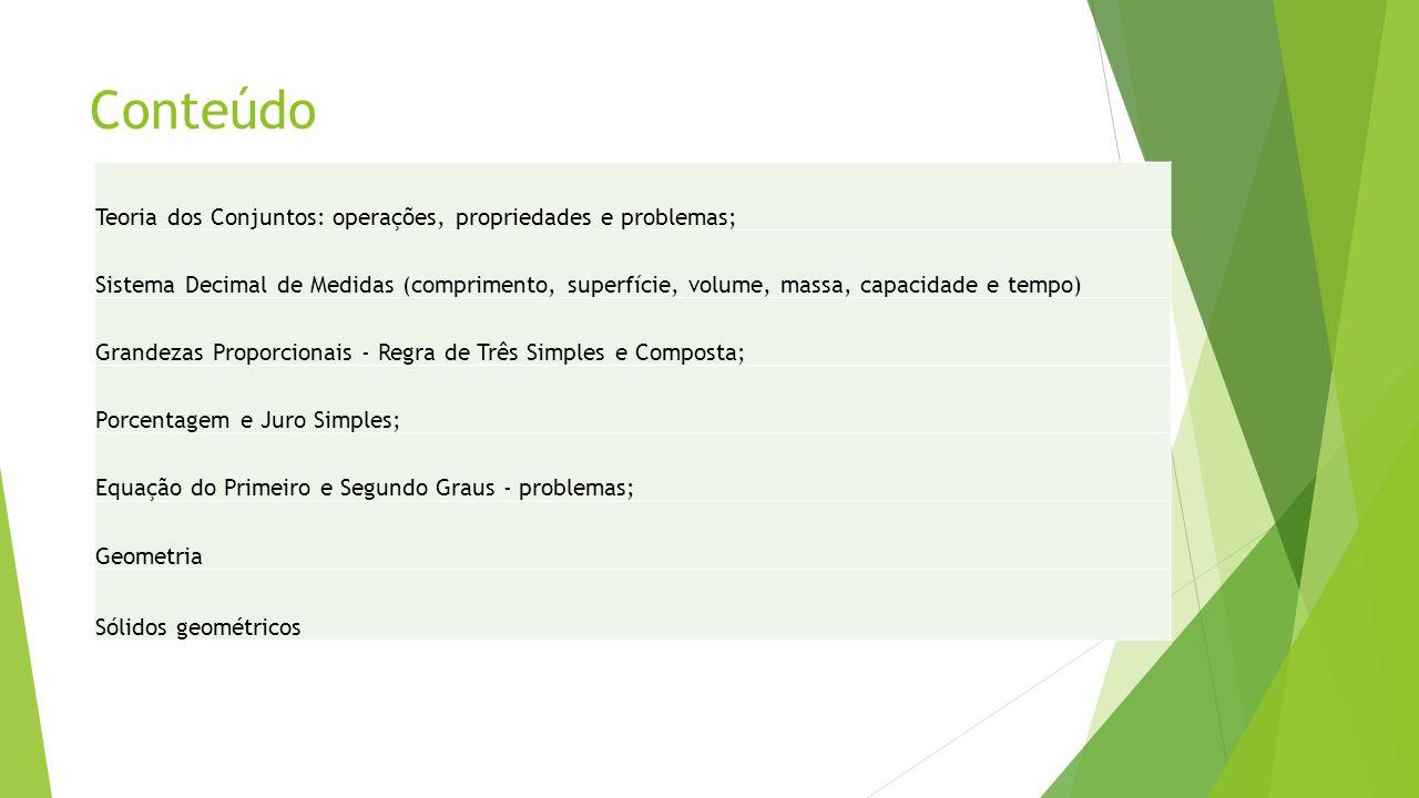 Conteúdo Teoria dos Conjuntos: operações, propriedades e problemas; Sistema Decimal de Medidas (comprimento, superfície, volume, massa, capacidade e t