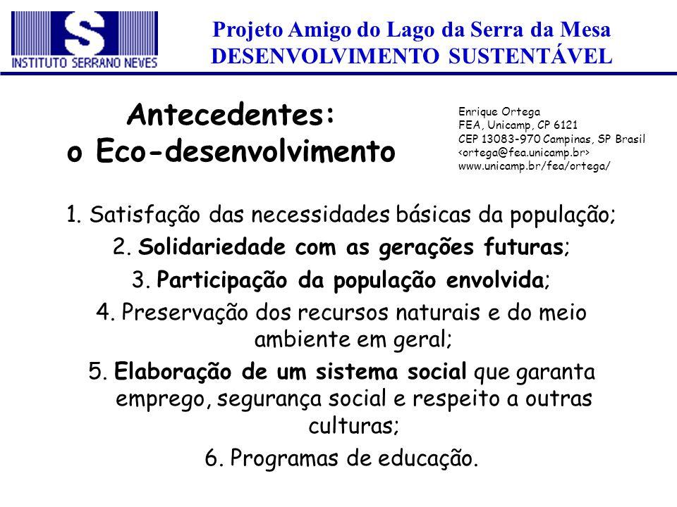 Projeto Amigo do Lago da Serra da Mesa DESENVOLVIMENTO SUSTENTÁVEL 1. Satisfação das necessidades básicas da população; 2. Solidariedade com as geraçõ