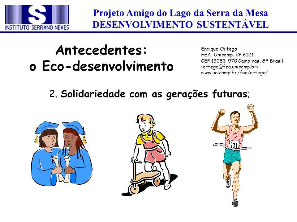 Projeto Amigo do Lago da Serra da Mesa DESENVOLVIMENTO SUSTENTÁVEL 2. Solidariedade com as gerações futuras; Antecedentes: o Eco-desenvolvimento Enriq