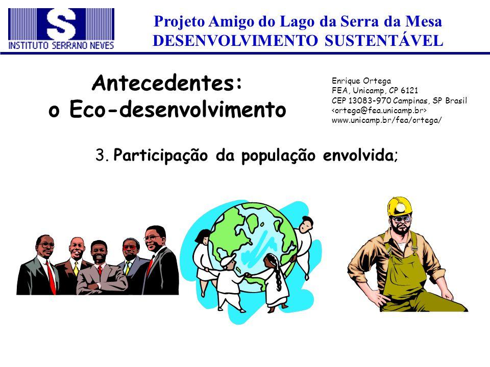Projeto Amigo do Lago da Serra da Mesa DESENVOLVIMENTO SUSTENTÁVEL 3. Participação da população envolvida; Antecedentes: o Eco-desenvolvimento Enrique