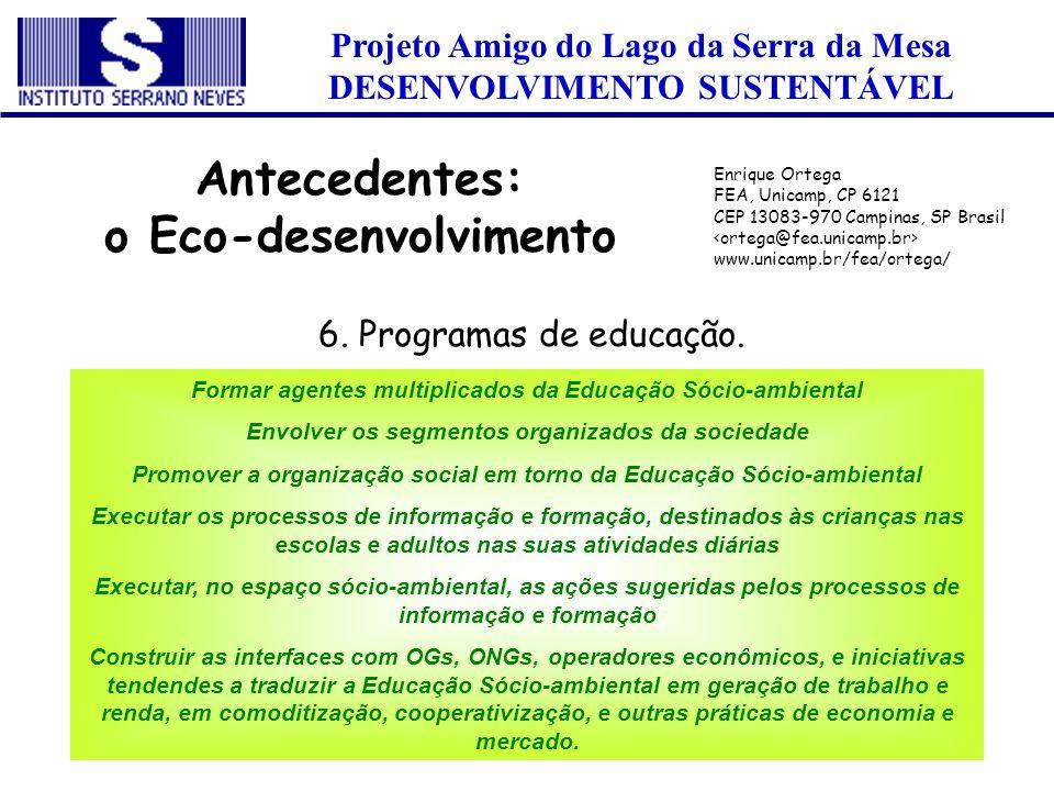 Projeto Amigo do Lago da Serra da Mesa DESENVOLVIMENTO SUSTENTÁVEL 6. Programas de educação. Antecedentes: o Eco-desenvolvimento Enrique Ortega FEA, U