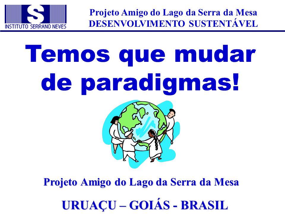 Projeto Amigo do Lago da Serra da Mesa DESENVOLVIMENTO SUSTENTÁVEL Projeto Amigo do Lago da Serra da Mesa URUAÇU – GOIÁS - BRASIL Temos que mudar de p