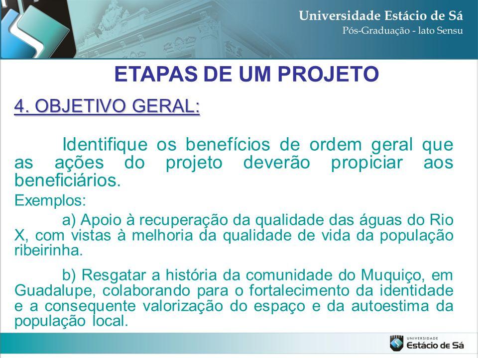 4. OBJETIVO GERAL: Identifique os benefícios de ordem geral que as ações do projeto deverão propiciar aos beneficiários. Exemplos: a) Apoio à recupera
