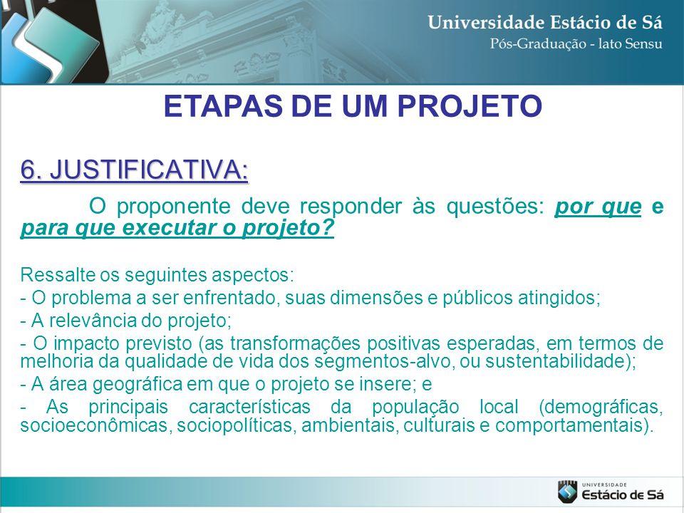 6. JUSTIFICATIVA: O proponente deve responder às questões: por que e para que executar o projeto? Ressalte os seguintes aspectos: - O problema a ser e