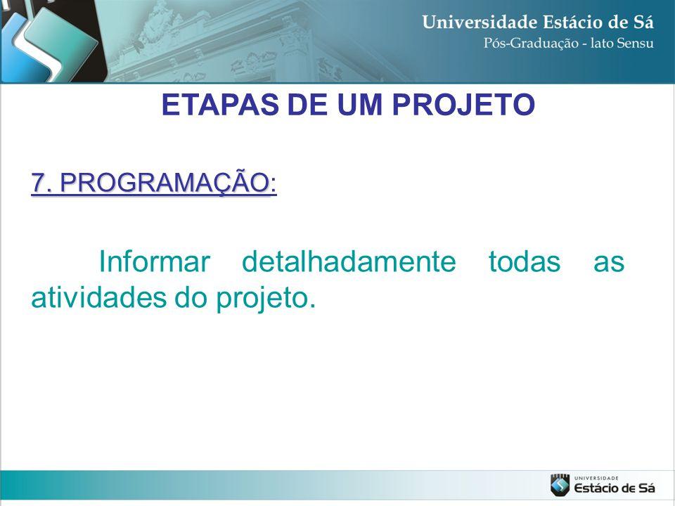 7. PROGRAMAÇÃO 7. PROGRAMAÇÃO: Informar detalhadamente todas as atividades do projeto. ETAPAS DE UM PROJETO
