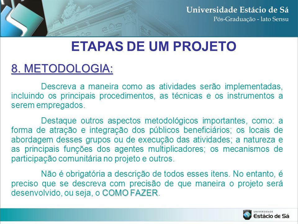 8. METODOLOGIA: Descreva a maneira como as atividades serão implementadas, incluindo os principais procedimentos, as técnicas e os instrumentos a sere