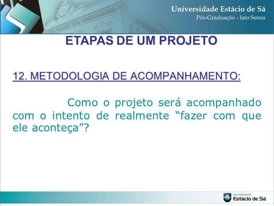 """12. METODOLOGIA DE ACOMPANHAMENTO: Como o projeto será acompanhado com o intento de realmente """"fazer com que ele aconteça""""? ETAPAS DE UM PROJETO"""