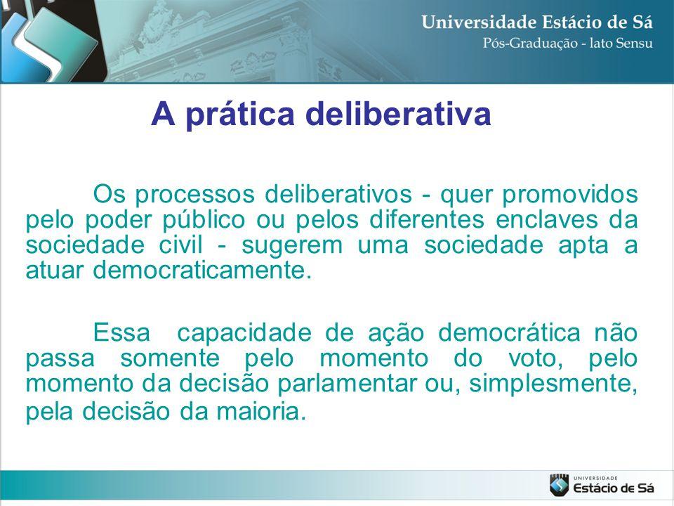 Os processos deliberativos - quer promovidos pelo poder público ou pelos diferentes enclaves da sociedade civil - sugerem uma sociedade apta a atuar d
