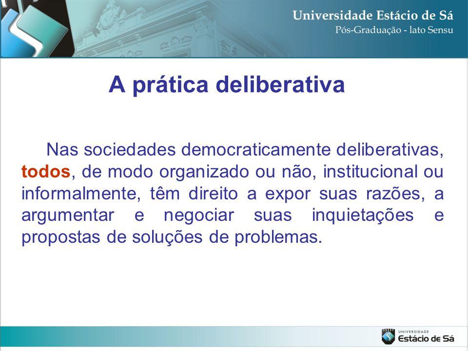Nas sociedades democraticamente deliberativas, todos, de modo organizado ou não, institucional ou informalmente, têm direito a expor suas razões, a ar
