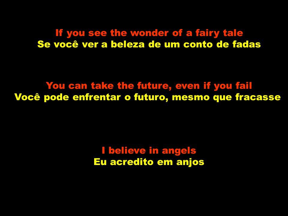 I'll cross the stream – I have a dream Eu enfrentarei a correnteza – eu tenho um sonho I have a dream, a song to sing Eu tenho um sonho, uma canção pa