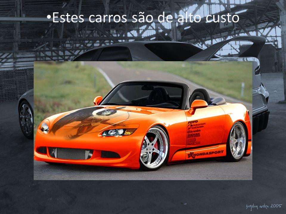 • Estes carros são de alto custo