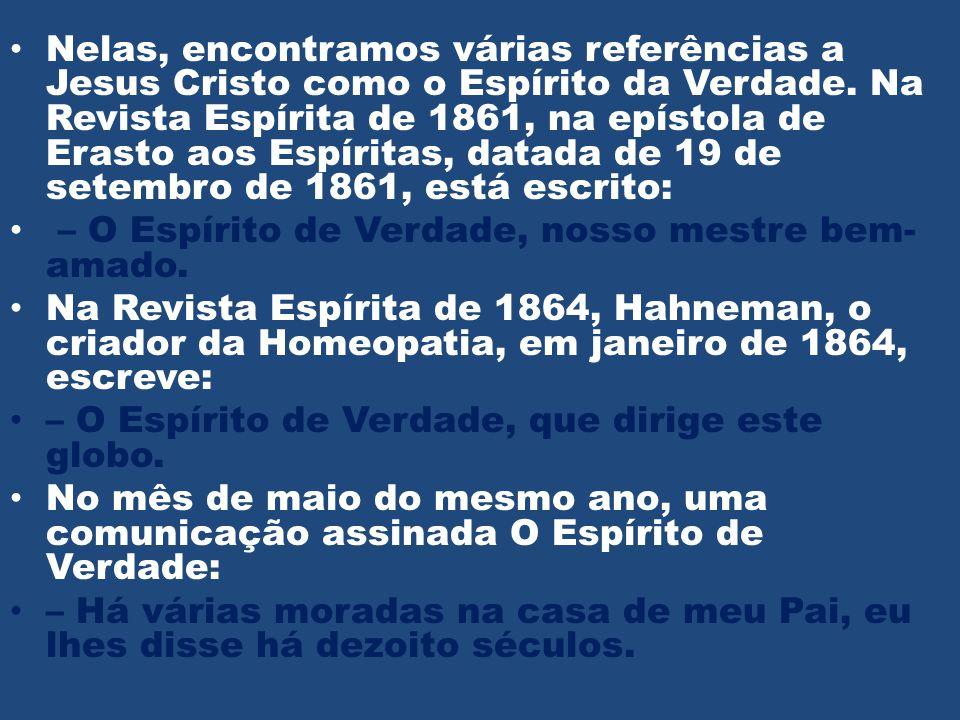 • Nelas, encontramos várias referências a Jesus Cristo como o Espírito da Verdade. Na Revista Espírita de 1861, na epístola de Erasto aos Espíritas, d