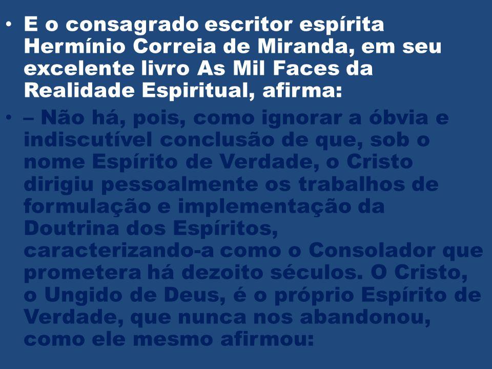 • E o consagrado escritor espírita Hermínio Correia de Miranda, em seu excelente livro As Mil Faces da Realidade Espiritual, afirma: • – Não há, pois,